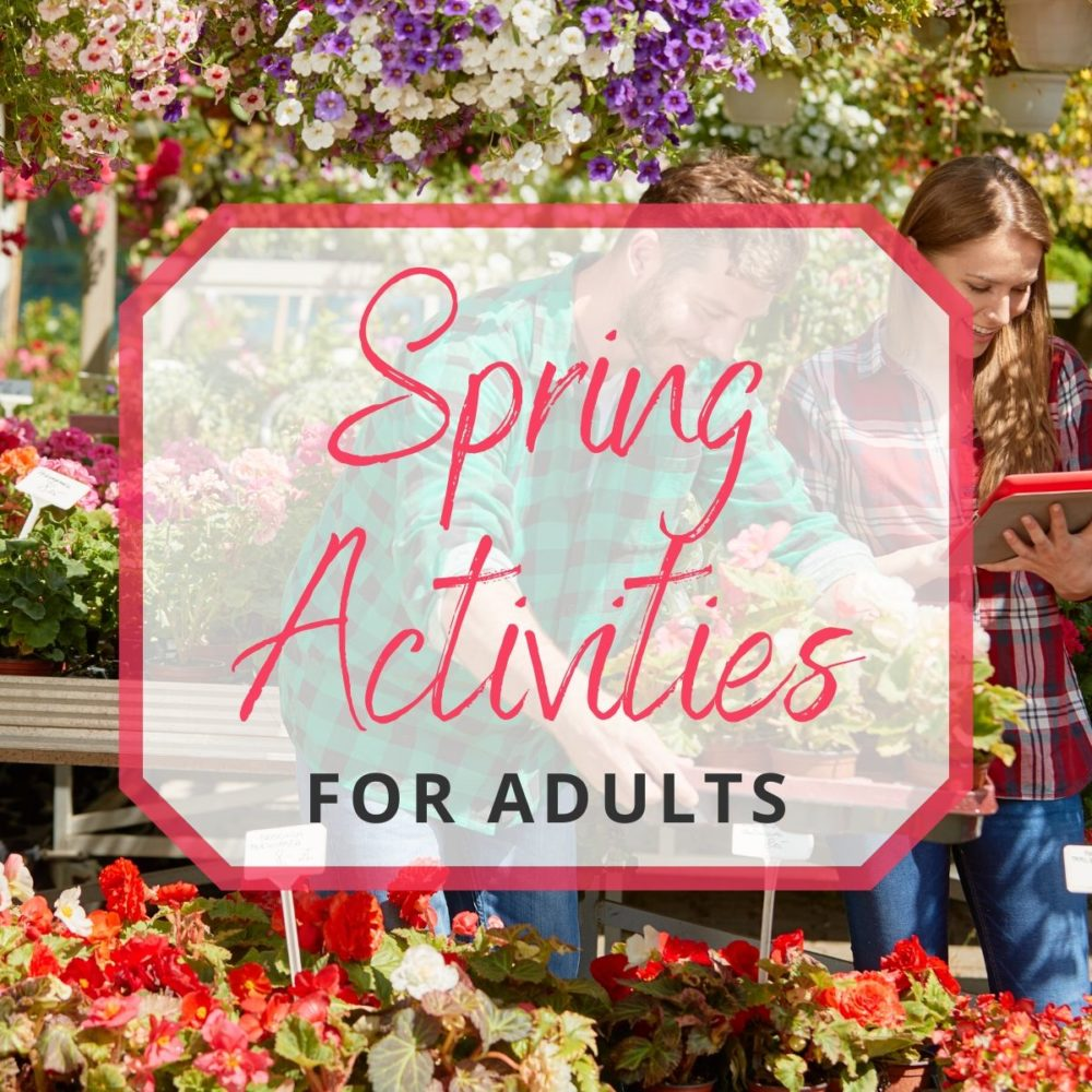 20 Spring Activities for Adults that You'll Want to Do Every Year!