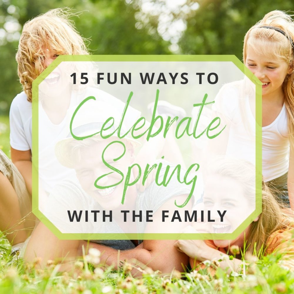 15 Ways for Your Family to Celebrate Spring
