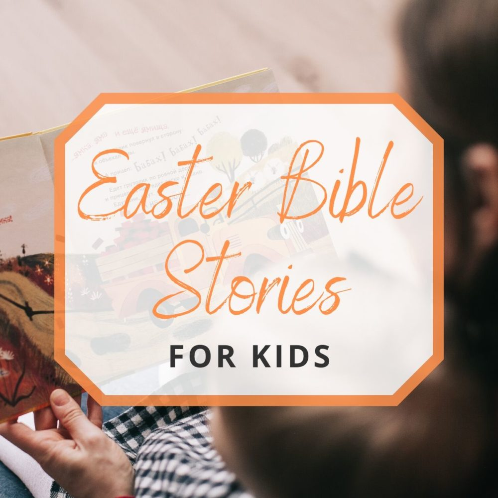 10 Sweet Easter Bible Stories for Kids