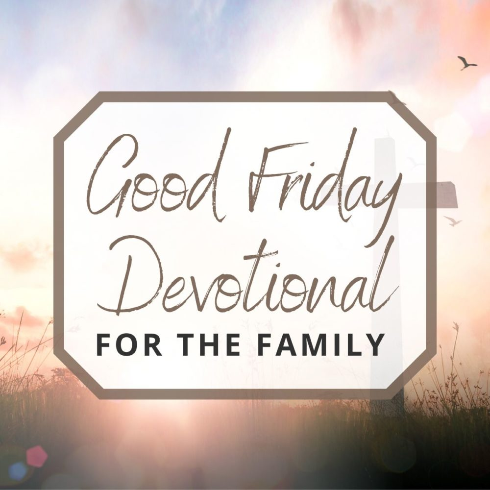 A Good Friday Devotional for the Family