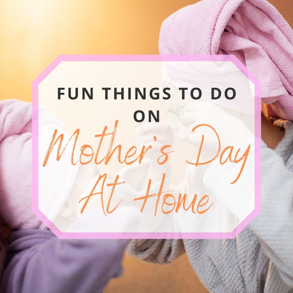 Fun Things to Do on Mother's Day at Home