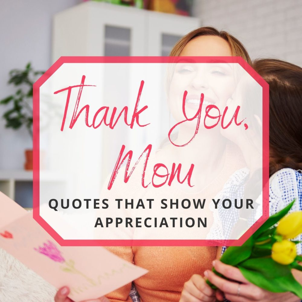 """40 """"Thank You, Mom"""" Quotes That Show Your Appreciation"""