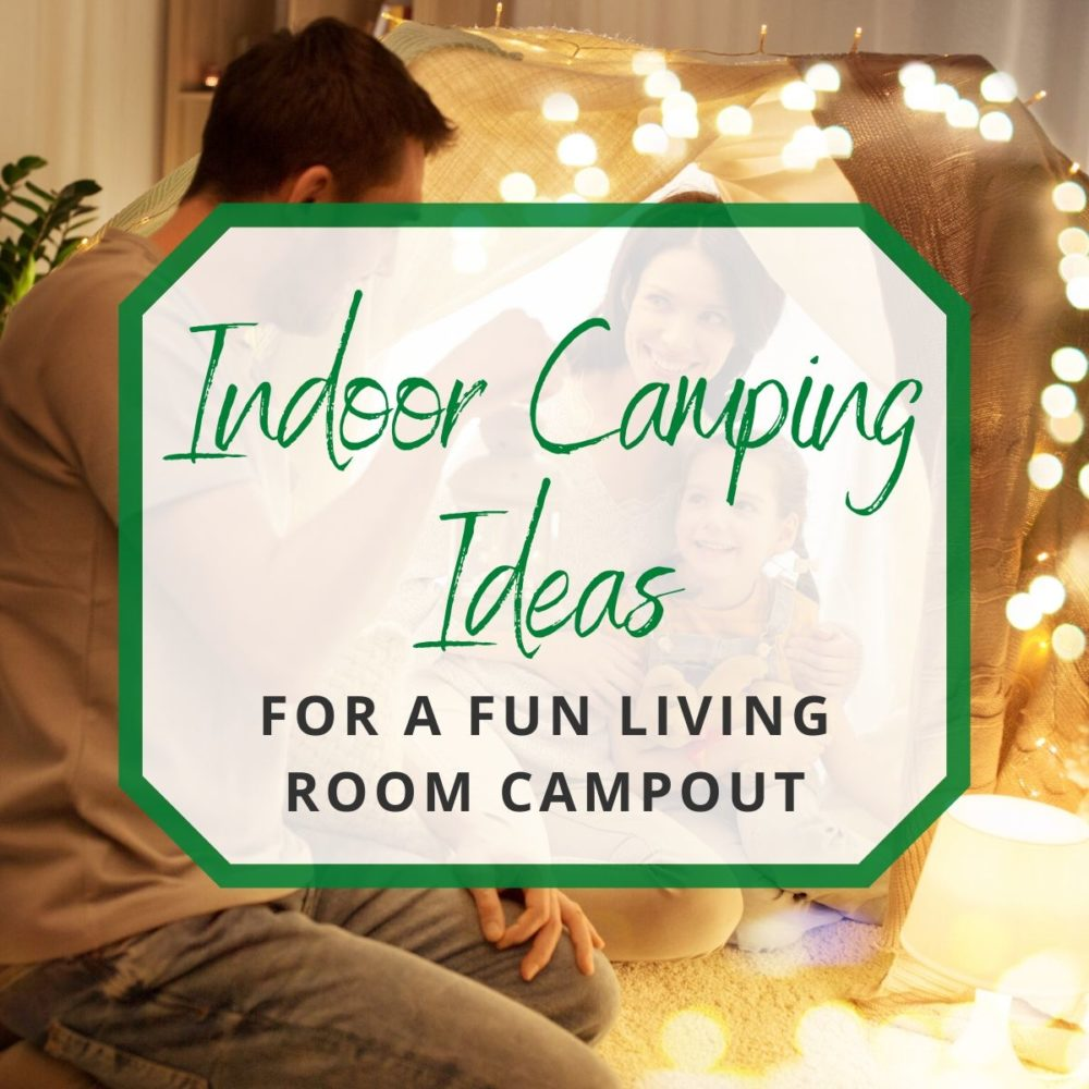15 Indoor Camping Ideas For a Fun Living Room Campout!