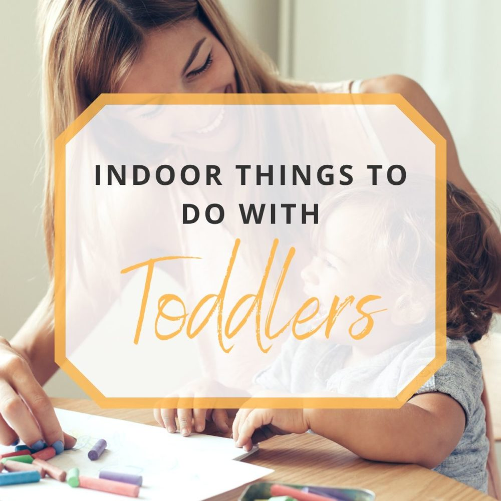 30 Indoor Things To Do With Toddlers