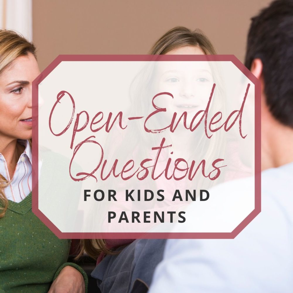 45 Open-Ended Questions for Kids and Parents