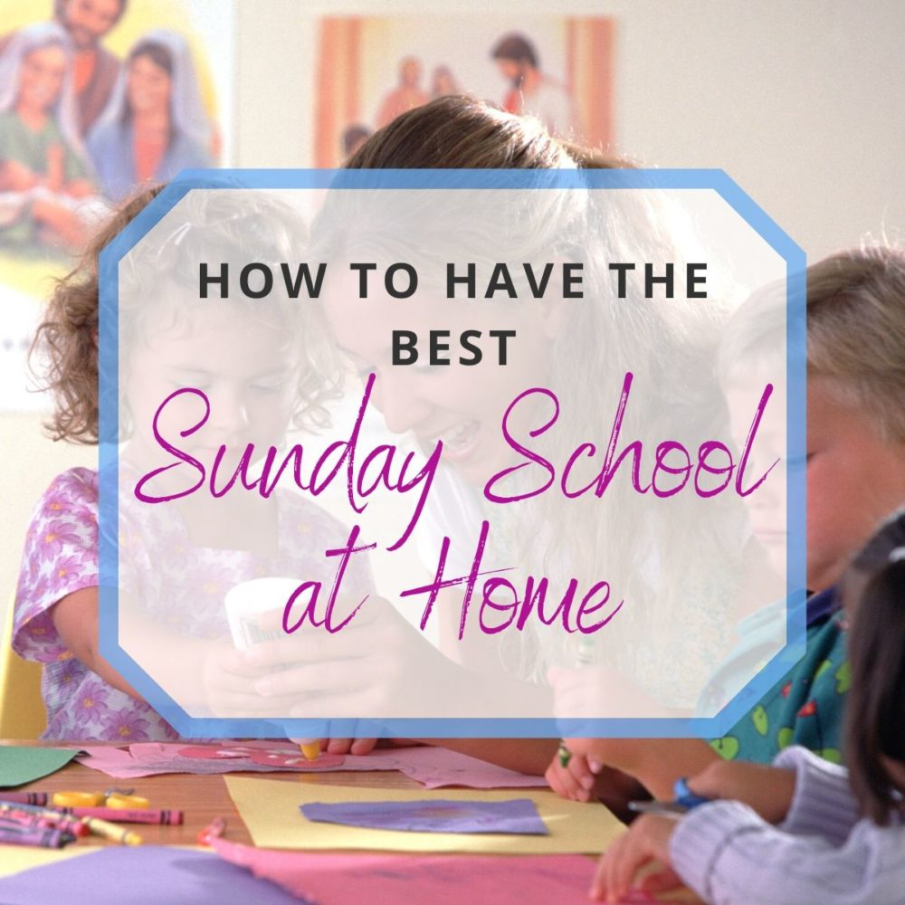 How to Have the Best Sunday School At Home!
