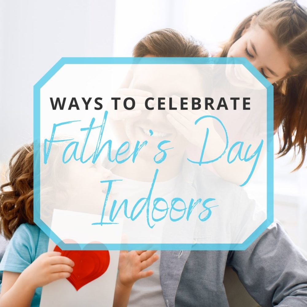 25 Ways to Celebrate Father's Day Indoors
