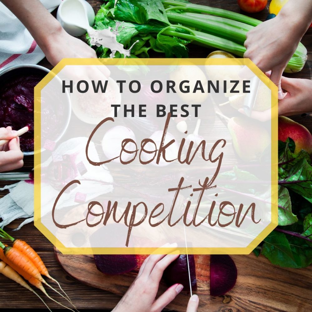 How to Organize the Best Cooking Competition Ever!