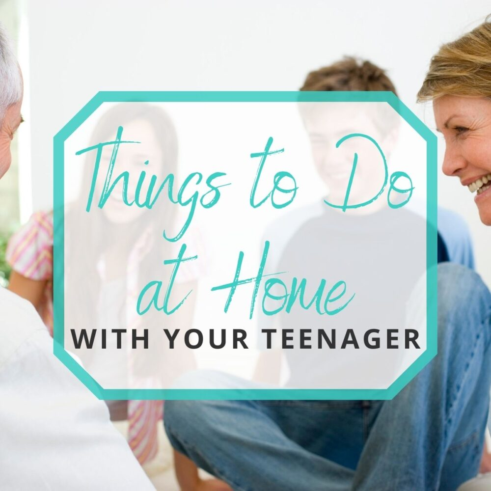 30 Things to Do at Home with Your Teenager