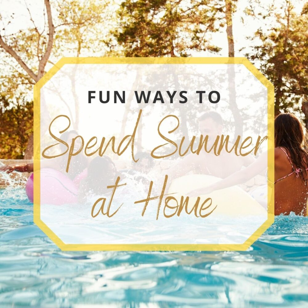 15 Fun Ways to Spend Summer at Home