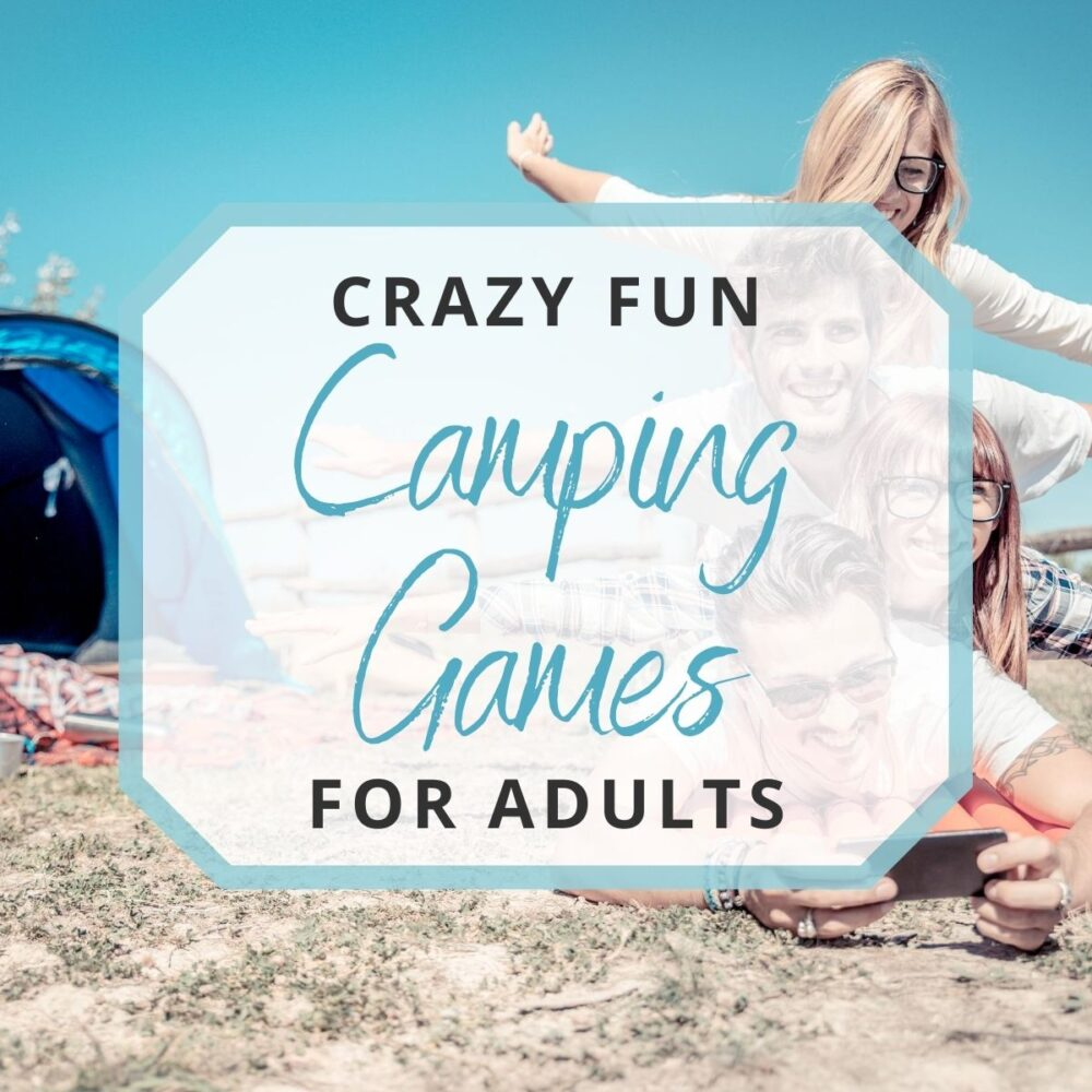 Crazy Fun Camping Games for Adults (and maybe the kids)