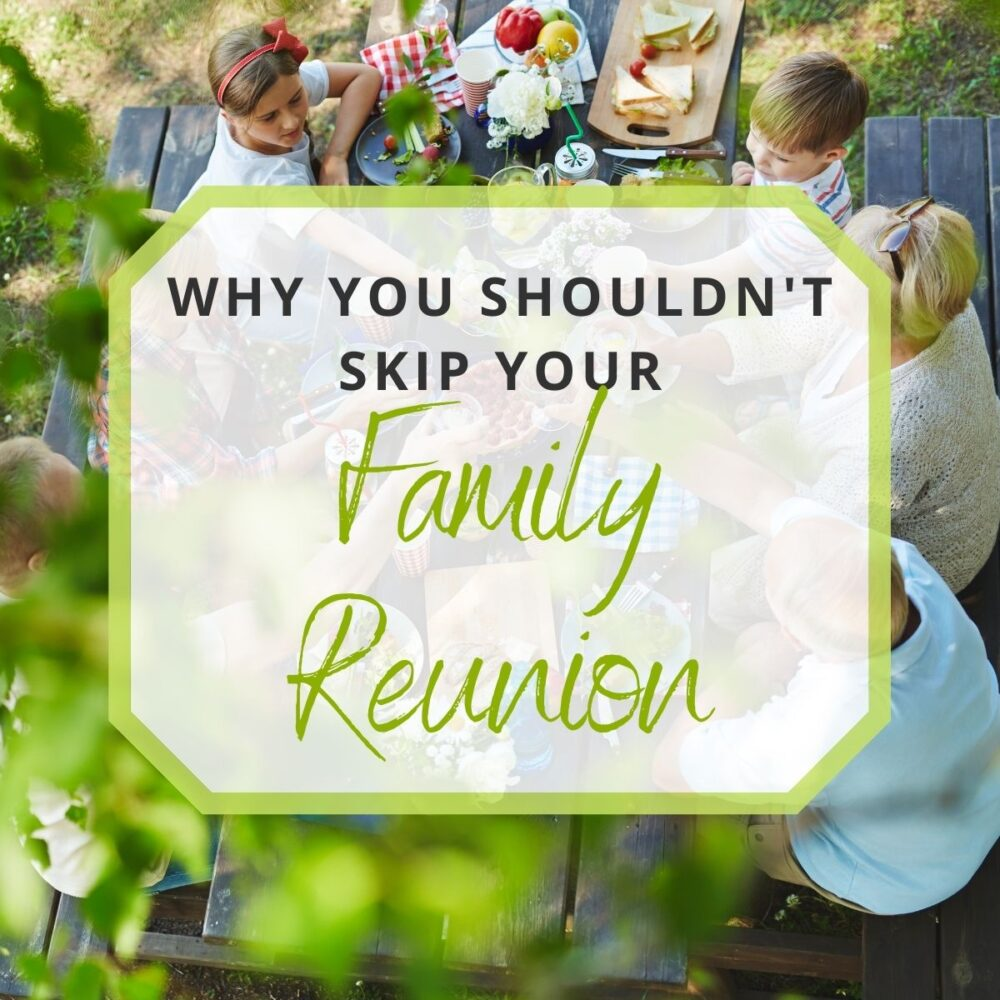 6 Reasons Why You Shouldn't Skip Your Family Reunion