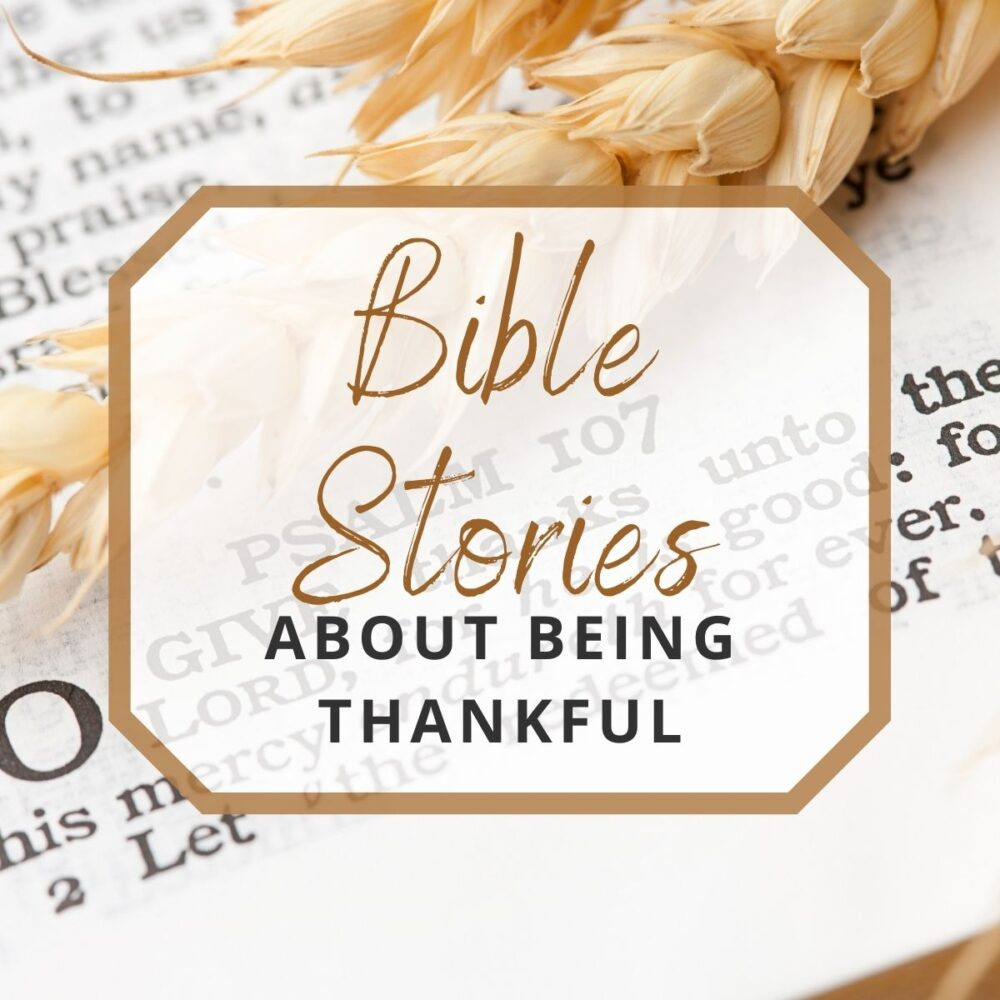 Thanksgiving Bible Stories About Being Thankful