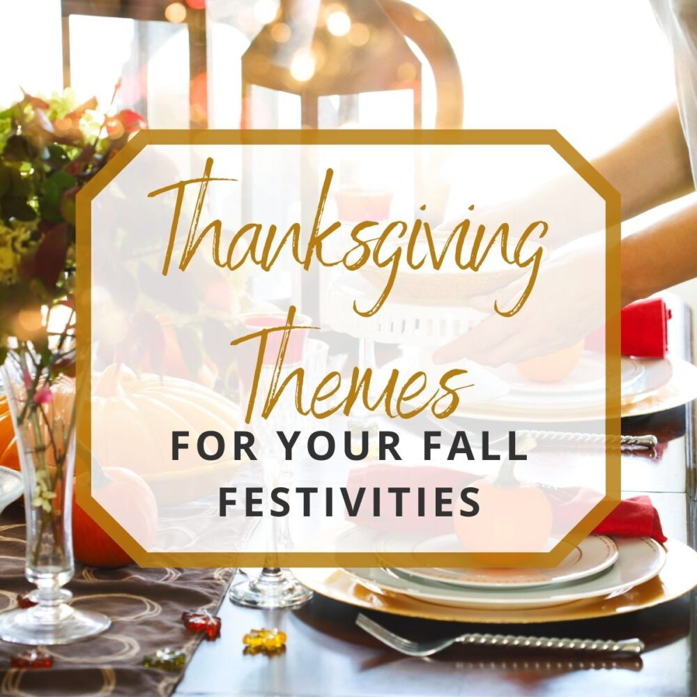 20 Thanksgiving Party Themes for Your Fall Festivities!