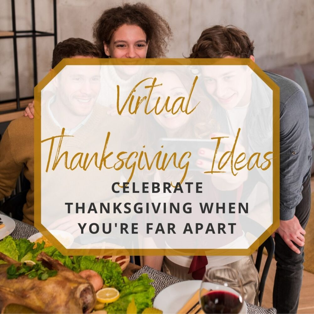 Virtual Thanksgiving Ideas: How to Have Thanksgiving Together When You're So Far Apart