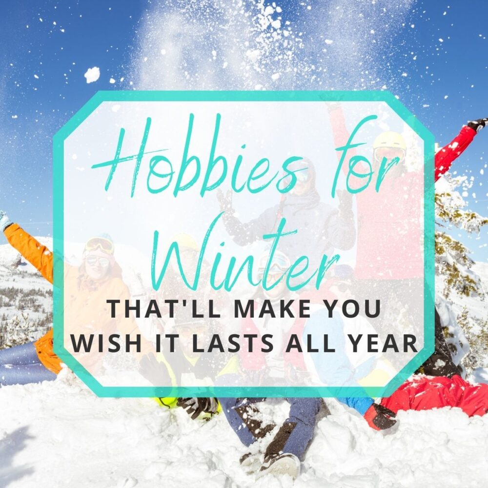 17 Hobbies for Winter That'll Make You Wish It Was Winter All Year