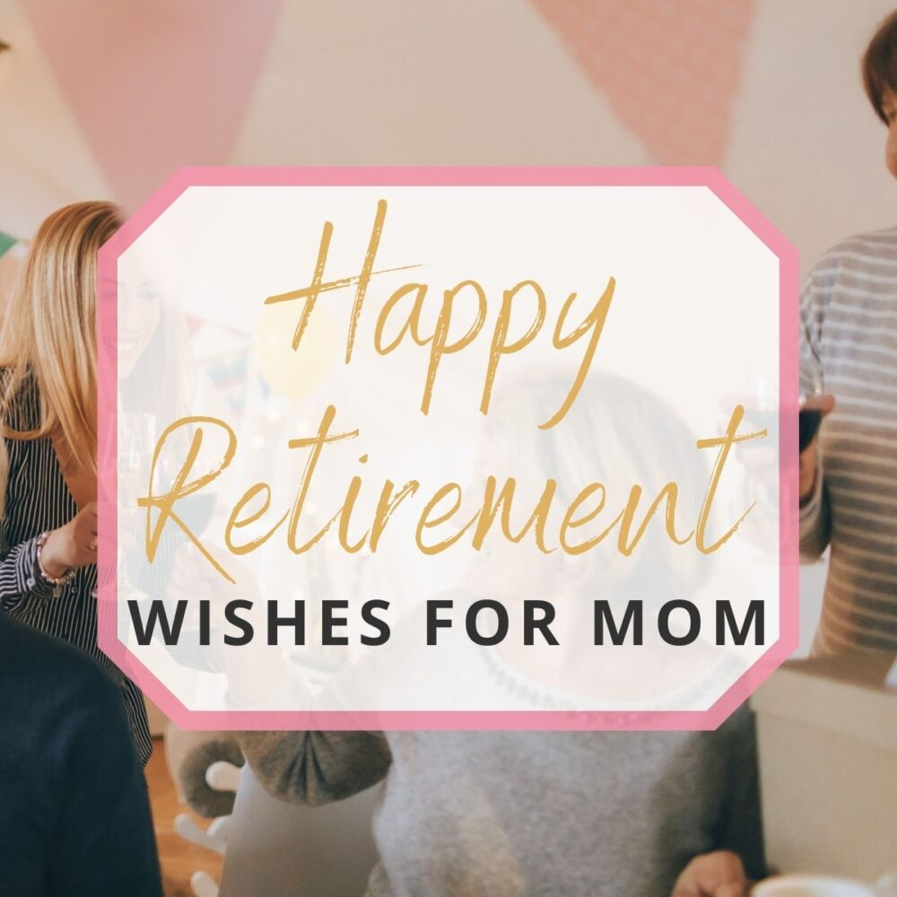 Happy Retirement Mom! And Other Retirement Wishes to Send Mom!