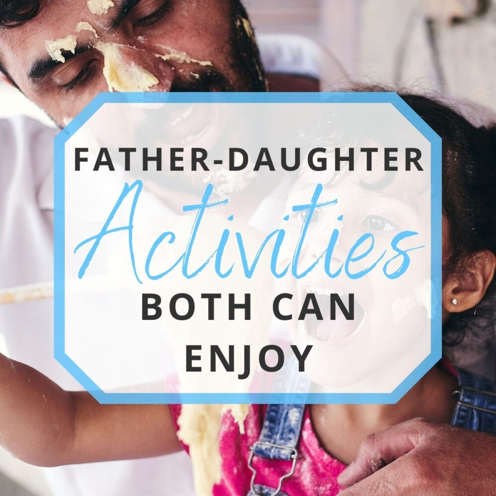 30 Father-Daughter Activities You Both Can Enjoy