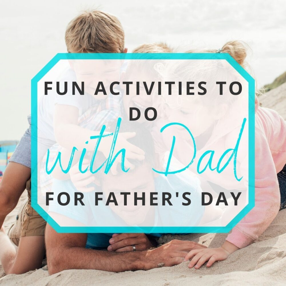 10 Activities to Do with Dad for Father's Day Week